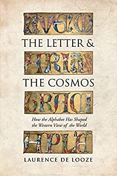 The Letter and the Cosmos: How the Alphabet Has Shaped the Western View of the World by [de Looze, Laurence]