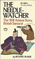 The Needle-Watcher: The Will Adams Story, British Samurai (Tut Books. L)