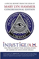 Injustice for All: The Truth about the Annihilation of American Education Ideals