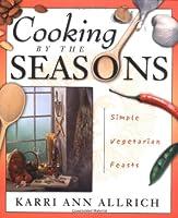 Cooking by the Seasons: Simple Vegetarian Feasts