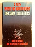A Path Where No Man Thought: Nuclear Winter and Its Implications