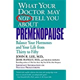 What Your Dr...Premenopause: Balance Your Hormones and Your Life from Thirty to Fifty
