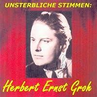 Unsterbliche Stimmen: Herbert Ernst Groh