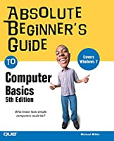 Absolute Beginner's Guide to Computer Basics (Absolute Beginner's Guide)