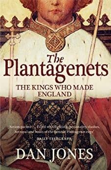 The Plantagenets: The Kings Who Made England by [Jones, Dan]
