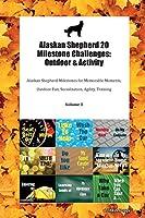 Alaskan Shepherd 20 Milestone Challenges: Outdoor & Activity Alaskan Shepherd Milestones for Memorable Moments, Outdoor Fun, Socialization, Agility, Training Volume 3
