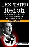 The Third Reich: The Rise & Fall of Hitler's Germany in World War 2 (World War 2, World War II, WWII, Mein Kampf, Adolf Hitler, Third Reich, Holocaust, ... Trials, Fascism Book 1) (English Edition)