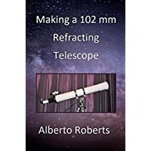 MAKING A 102 mm REFRACTING TELESCOPE