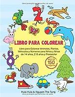 Libro para Colorear: Libro para Colorear Animales, Plantas, Vehículos y Números para Niños y Niñas de 1-4 años, 2-8 años y Preescolar