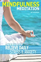 Mindfulness Meditation: A Step by Step Guide to Relieve Daily Stress & Anxiety