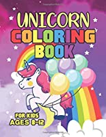 Unicorn Coloring Book for Kids Ages 8-12: Cute Unicorns Books Gifts for Kids in Birthday