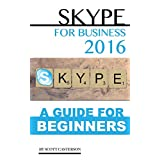 Skype for Business 2016: A Guide For Beginners (English Edition)