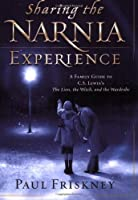 Sharing the Narnia Experience: A Family Guide to C. S. Lewis's the Lion, the Witch, and the Wardrobe