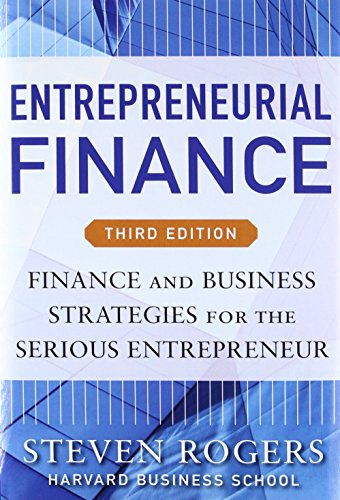 Download Entrepreneurial Finance, Third Edition: Finance and Business Strategies for the Serious Entrepreneur 0071825398
