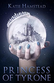 Princess of Tyrone (Fairytale Galaxy Chronicles Book 1) by [Hamstead, Katie]