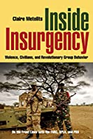 Inside Insurgency: Violence, Civilians, and Revolutionary Group Behavior