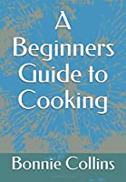 A Beginners Guide to Cooking