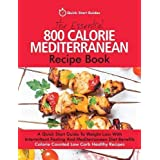 Essential 800 Calorie Mediterranean Reci: A Quick Start Guide To Weight Loss With Intermittent Fasting And Mediterranean Diet