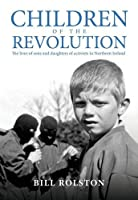 Children of the Revolution: The Lives of Sons and Daughters of Activists in Northern Ireland