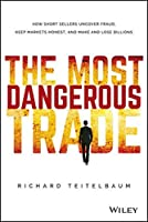 The Most Dangerous Trade: How Short Sellers Uncover Fraud, Keep Markets Honest, and Make and Lose Billions (Bloomberg)