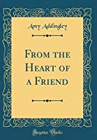 From the Heart of a Friend (Classic Reprint)