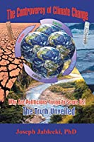 The Controversy of Climate Change: Why Are Politicians Trying to Scare Us? The Truth Unveiled