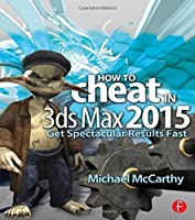 How to Cheat in 3ds Max 2015: Get Spectacular Results Fast