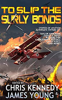 To Slip the Surly Bonds (The Phases of Mars Book 2) by [Kennedy, Chris, Young, James, Presby, Joelle, Doyle, Patrick, Howell, Rob, Hoyt, Sarah A., Fox, Richard, Nuttall, Christopher G., Anderson, Taylor, Ezell, Kacey, Foster, Monalisa, Watson, Justin, Curtis, JL, Niemczyk, Jan, Alan Webb, William]