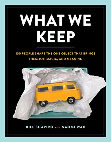 What We Keep: 150 People Share the One Object that Brings Them Joy, Magic, and Meaning (English Edition)