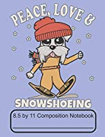 Peace Love & Snowshoeing 8.5 by 11 Composition Notebook: Adorable Winter Schnauzer Puppy Dog Walking Out In The Snow