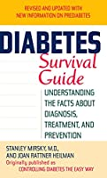 Diabetes Survival Guide: Understanding the Facts About Diagnosis, Treatment, and Prevention