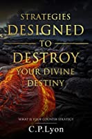 Strategies Designed to Destroy Your Divine Destiny: What Is Your Counter Strategy