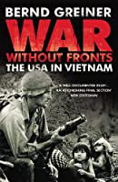 War Without Fronts: The USA in Vietnam