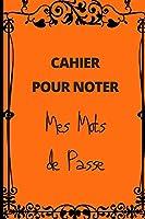 CAHIER POUR NOTER MES MOTS DE PASSE: Format A5 coloris orange | cahier répertoriant 93 mots de passe