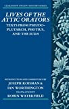 Lives of the Attic Orators: Texts from Pseudo-Plutarch, Photius and the Suda (Clarendon Ancient History Series) by Joseph Roisman Ian Worthington(2015-04-19)