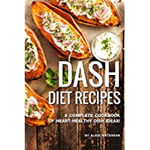 DASH Diet Recipes: A Complete Cookbook of Heart-Healthy Dish Ideas!