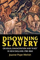 Disowning Slavery: Gradual Emancipation and Race in New England, 1780?1860 by Joanne Pope Melish(2000-11-30)