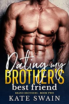 Dating My Brother's Best Friend (Brand Brothers Book 2) by [Swain, Kate]