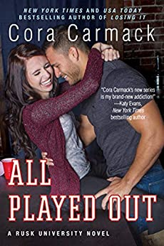 All Played Out: A Rusk University Novel by [Carmack, Cora]
