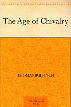 The Age of Chivalry by [Bulfinch, Thomas]