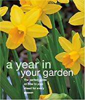 A Year in Your Garden (Essential Gardening)