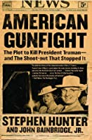 American Gunfight: The Plot to Kill President Truman--and the Shoot-out That Stopped It