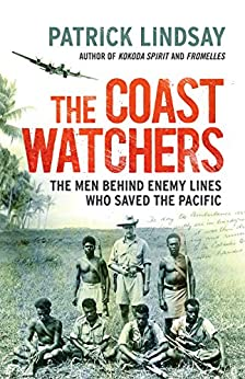 The Coast Watchers: The Men Behind Enemy Lines Who Saved the Pacific by [Lindsay, Patrick]