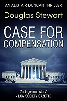 Case for Compensation (Alistair Duncan Thriller Book 1) by [Stewart, Douglas]