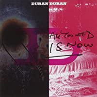 All You Need Is Now by Duran Duran (2011-03-22)