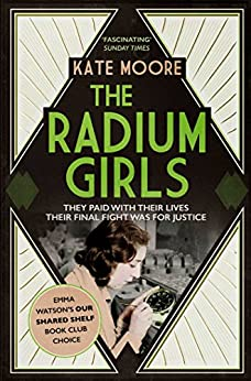 The Radium Girls: They paid with their lives. Their final fight was for justice. by [Moore, Kate]