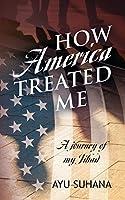 How America Treated Me: A Journey of My Jihad
