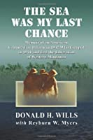 The Sea Was My Last Chance: Memoir of an American Captured on Bataan in 1942 Who Escaped in 1944 and Led the Liberation of Western Mindanao