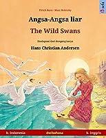 Angsa-Angsa Liar - The Wild Swans. Buku Anak-Anak Hasil Adaptasi Dari Dongeng Karya Hans Christian Andersen Dalam Dua Bahasa (B. Indonesia - B. Inggris)