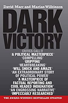 Dark Victory: How a government lied its way to political triumph by [Marr, David, Wilkinson, Marian]